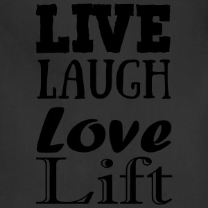 Live..Laugh...Love...Lift - Adjustable Apron