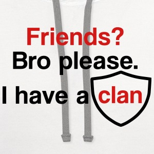 Friends? I have a clan - Contrast Hoodie