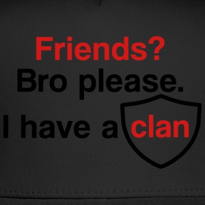 Friends? I have a clan - Trucker Cap