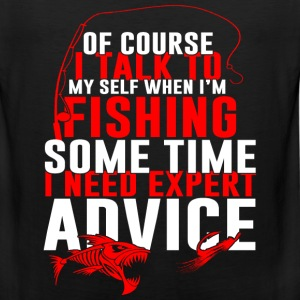 Fishing - I talk to myself some time I need expert - Men's Premium Tank