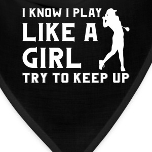 Golfer - I know I play like a girl try to keep up - Bandana