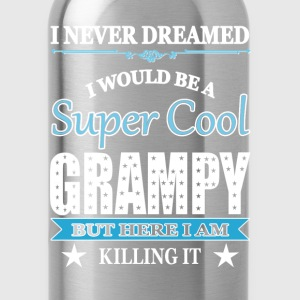Super cool Grampy - Here I am killing it - Water Bottle
