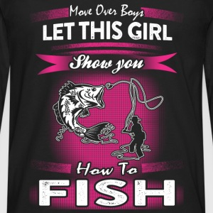 Fishing - Let this girl show you how to fish tee - Men's Premium Long Sleeve T-Shirt