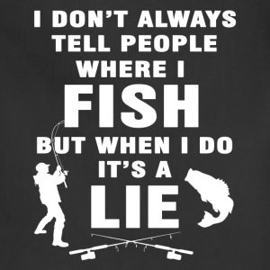 Fishing - I don't tell people where I fish t - shi - Adjustable Apron