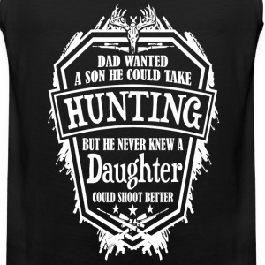 Hunting - Dad never knew a daughter shoots better - Men's Premium Tank
