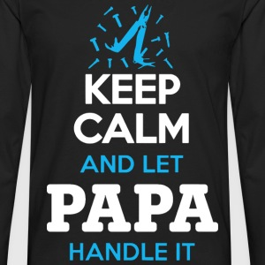 Keep calm and let papa handle it Fathers Day - Men's Premium Long Sleeve T-Shirt