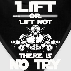 Yoda quote - Lift or lift not. There is no try - Bandana