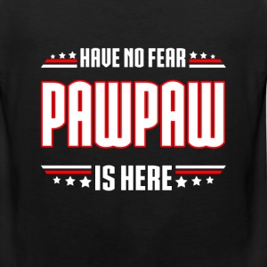 Pawpaw - Have no fear pawpaw is here t-shirt - Men's Premium Tank