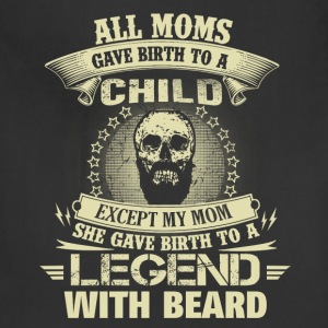 Beard - My moms gave birth to a legend beard - Adjustable Apron