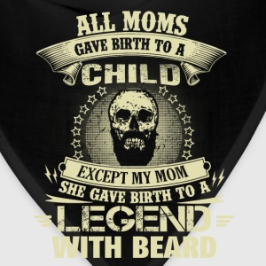 Beard - My moms gave birth to a legend beard - Bandana