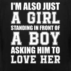 Girl - I'm just a girl asking to be loved cool tee - Men's Premium Tank