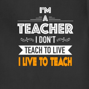Teacher - I don't teach to live I live to teach - Adjustable Apron