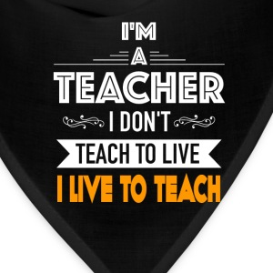 Teacher - I don't teach to live I live to teach - Bandana