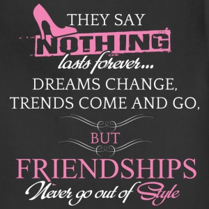 Friendship - Dreams change, trends come and go - Adjustable Apron
