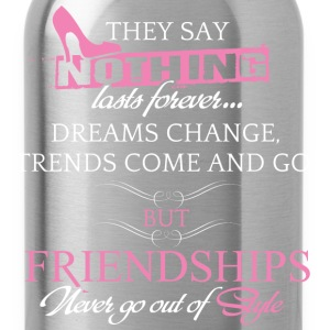 Friendship - Dreams change, trends come and go - Water Bottle