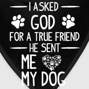 Dog lover - I asked God for a true friend - Bandana