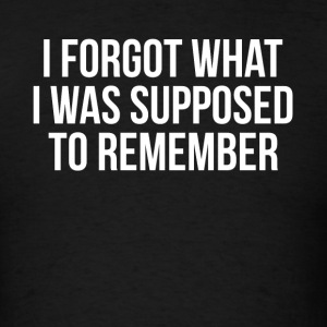 I FORGOT WHAT I WAS SUPPOSED TO REMEMBER Sportswear - Men's T-Shirt