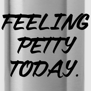 Feeling petty today Sportswear - Water Bottle