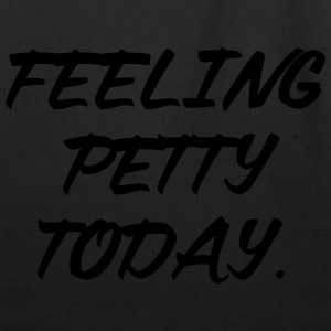 Feeling petty today T-Shirts - Eco-Friendly Cotton Tote