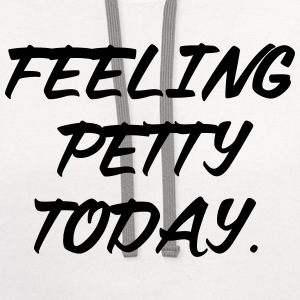 Feeling petty today T-Shirts - Contrast Hoodie