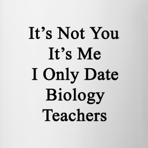 its_not_you_its_me_i_only_date_biology_t T-Shirts - Coffee/Tea Mug