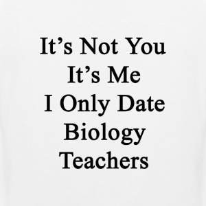 its_not_you_its_me_i_only_date_biology_t T-Shirts - Men's Premium Tank