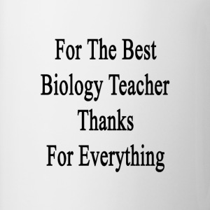 for_the_best_biology_teacher_thanks_for_ T-Shirts - Coffee/Tea Mug