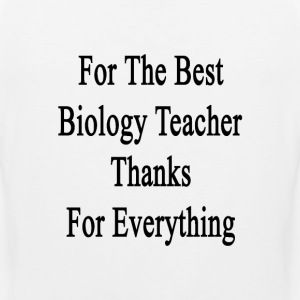 for_the_best_biology_teacher_thanks_for_ T-Shirts - Men's Premium Tank