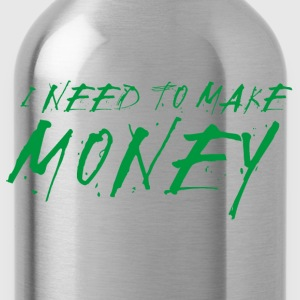 Need to Make Money - Water Bottle