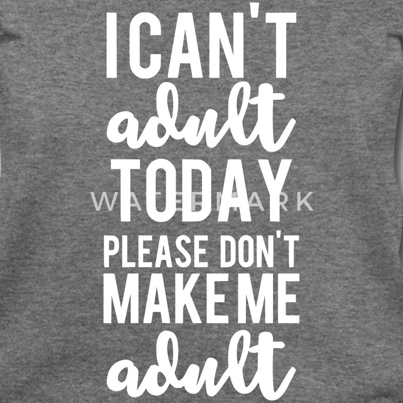 I Can't Adult Today Please Don't Make Me Adult - Women's Wideneck Sweatshirt
