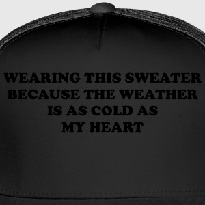 Wearing this sweater because the weather is T-Shirts - Trucker Cap