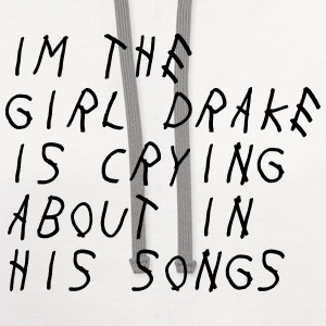 Im the girl drake is crying about in his songs T-Shirts - Contrast Hoodie