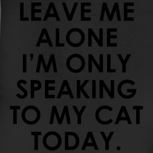 Leave me alone i'm only speaking to my cat today T-Shirts - Leggings