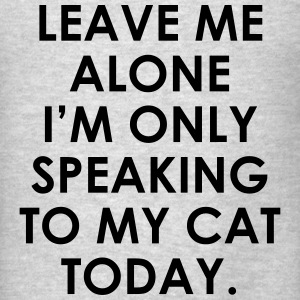 Leave me alone i'm only speaking to my cat today Long Sleeve Shirts - Men's T-Shirt
