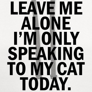 Leave me alone i'm only speaking to my cat today T-Shirts - Contrast Hoodie