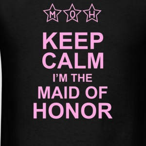 Keep Calm I'm The Maid Of Honor - Men's T-Shirt