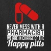 NEVER MESS WITH PHARMACIST WE ARE IN CHARGE OF THE HAPPY PILLS Bags & backpacks - Tote Bag