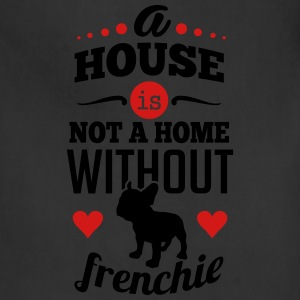 A house is not a home without frenchie T-Shirts - Adjustable Apron
