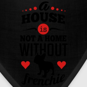 A house is not a home without frenchie T-Shirts - Bandana