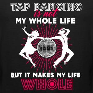 Tap Dancing Makes Shirt - Men's Premium Tank