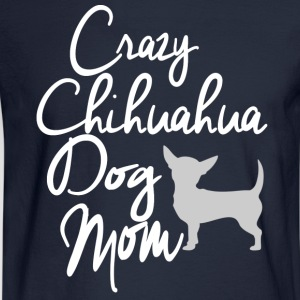 Crazy Chihuahua Dog Mom T-Shirts - Men's Long Sleeve T-Shirt