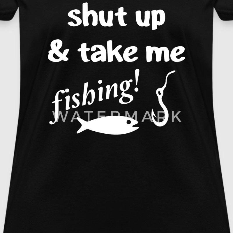 Shut up take me fishing t shirt spreadshirt for Take me fishing