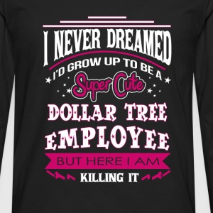 Dollar tree employee - I never dreamed to be one - Men's Premium Long Sleeve T-Shirt