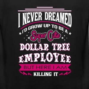 Dollar tree employee - I never dreamed to be one - Men's Premium Tank