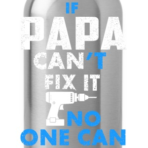 Father day - If papa can't fix it no one can - Water Bottle