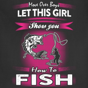 Fishing - Let this girl show you how to fish tee - Adjustable Apron