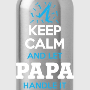Keep calm and let papa handle it Fathers Day - Water Bottle