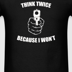 Think Twice Because I Won't - Men's T-Shirt