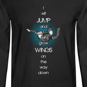 Skydiving - Jump and grow wings on the way down - Men's Long Sleeve T-Shirt