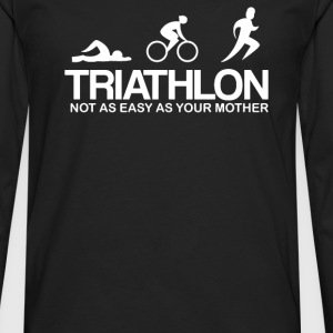 TRIATHLON NOT AS EASY AS YOUR MOTHER - Men's Premium Long Sleeve T-Shirt
